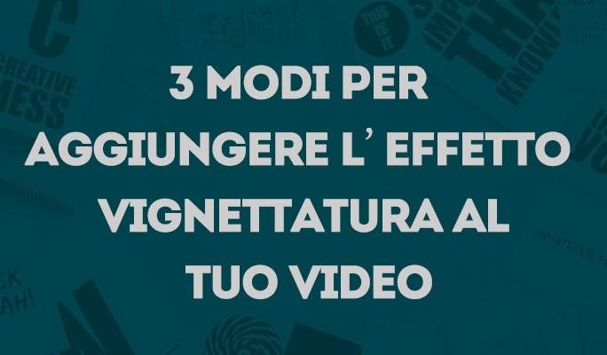3 modi per aggiungere l'effetto Vignettatura al tuo video