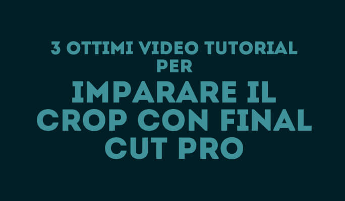 3 ottimi video tutorial per imparare il crop con Final Cut Pro