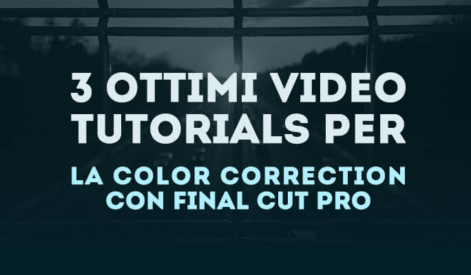 3 ottimi video tutorials per la color correction con Final Cut Pro