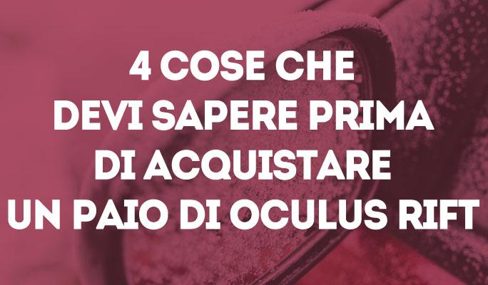 4 cose che devi sapere prima di acquistare un paio di oculus rift