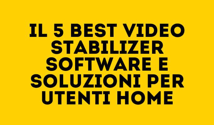 Il 5 Best Video Stabilizer Software e Soluzioni per utenti Home
