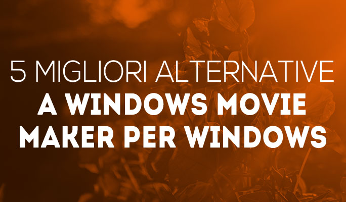 5 migliori alternative a Windows Movie Maker per Windows