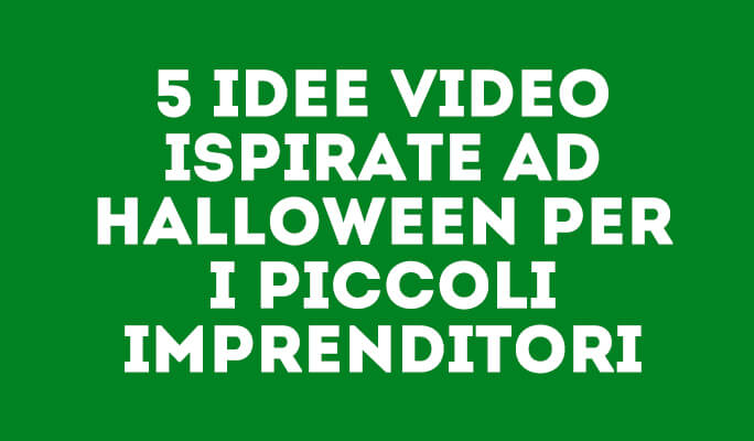 5 idee Video ispirate ad Halloween per i piccoli imprenditori