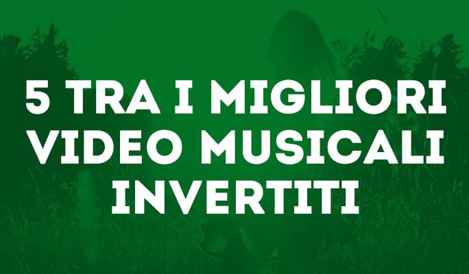 5 tra i migliori video musicali invertiti