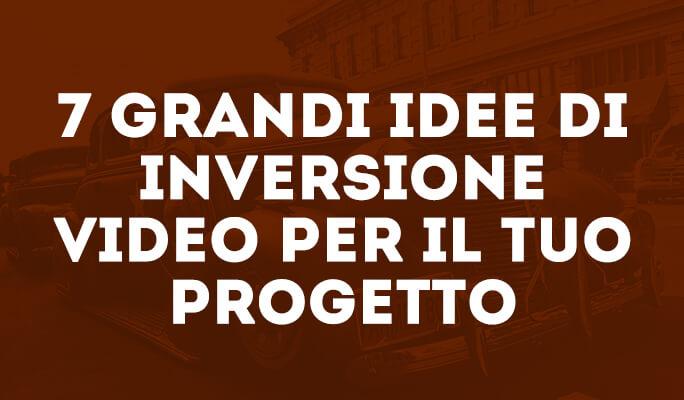 7 grandi idee di inversione video per il tuo progetto