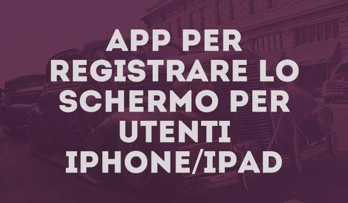App per registrare lo schermo per utenti iPhone/iPad