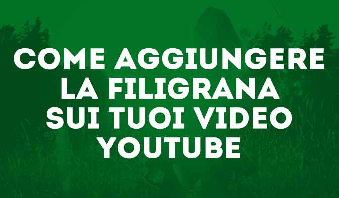 Come aggiungere la filigrana sui tuoi video YouTube