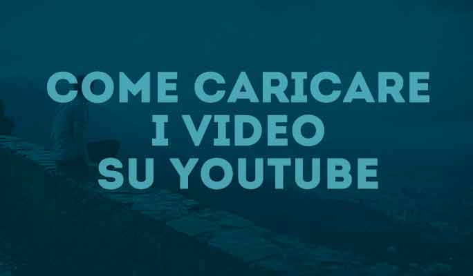 Come caricare i video su YouTube