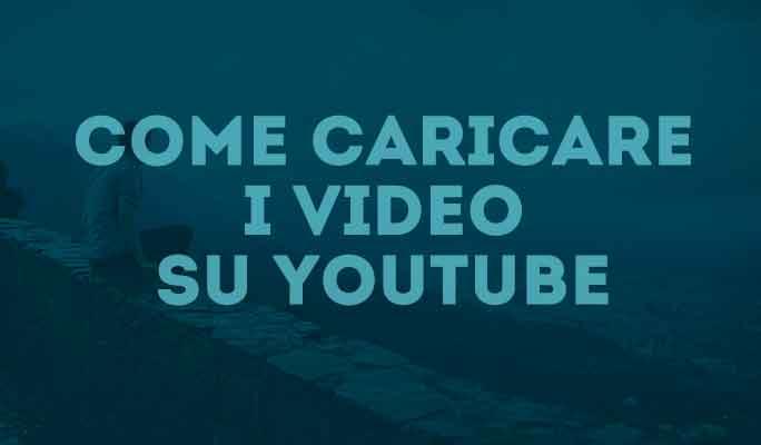 Come caricare i video su YouTube
