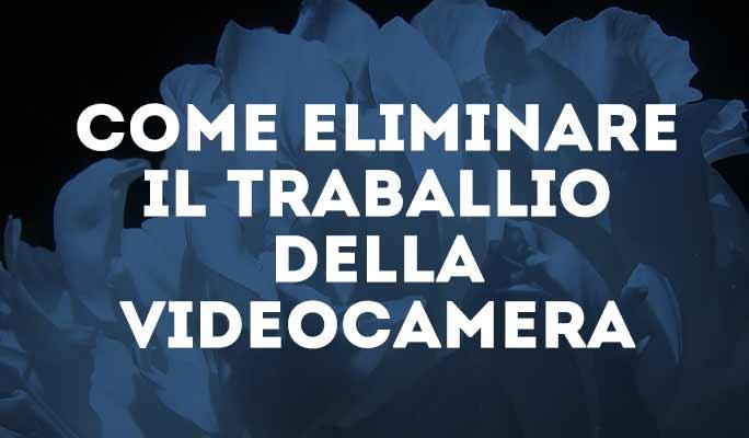 Come eliminare il traballio della videocamera