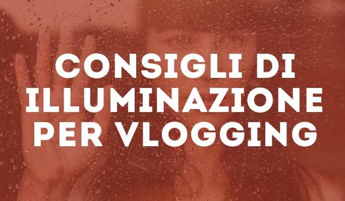 Consigli di illuminazione per Vlogging