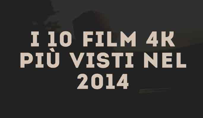 I 10 film 4K più visti nel 2014
