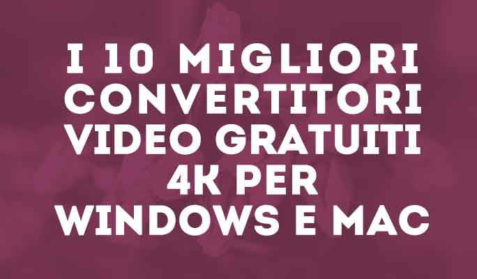 I 10 migliori convertitori video gratuiti 4k per windows e mac
