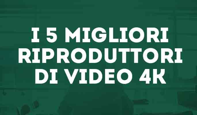 I 5 migliori riproduttori di video 4K