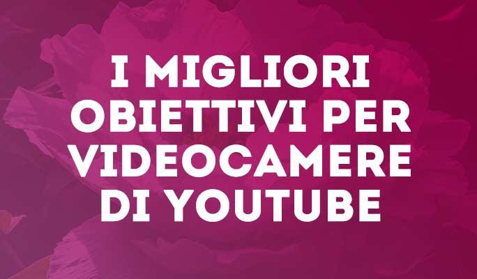 I migliori obiettivi per videocamere di YouTube