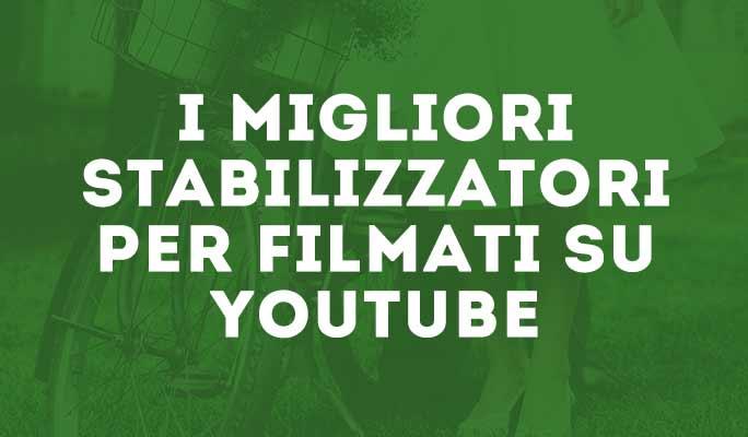 I migliori stabilizzatori per filmati su YouTube