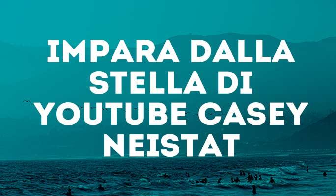 Impara dalla stella di Youtube Casey Neistat