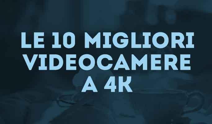 Le 10 migliori videocamere a 4K
