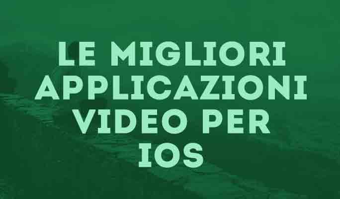 Le migliori applicazioni video per iOS