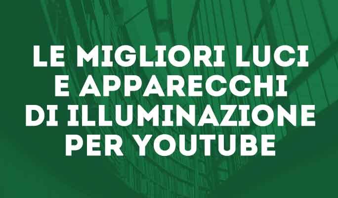 Le migliori luci e apparecchi di illuminazione per YouTube