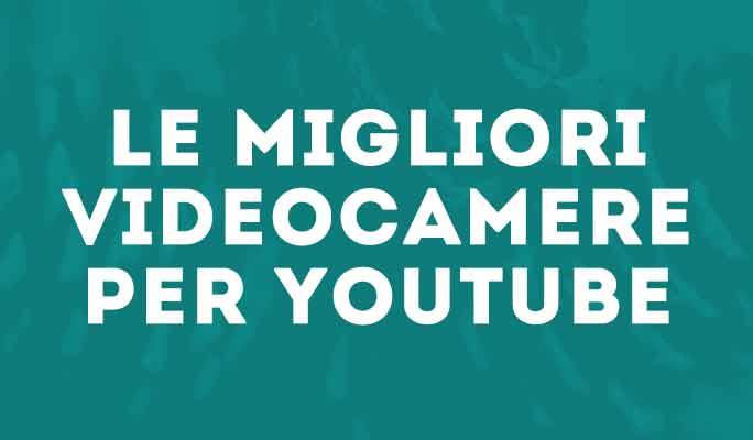 Le migliori videocamere per Vlogging su Youtube