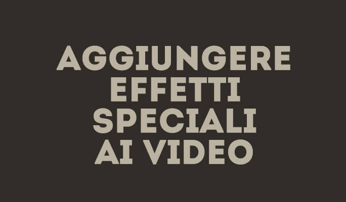 Video Effects Software: Come Aggiungere Effetti Speciali ai Video
