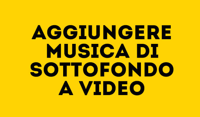 Come Aggiungere Musica di Sottofondo a Video su Windows/Mac