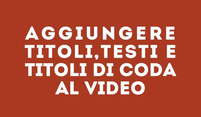 Inserire Testi e Titoli di Coda ai Video