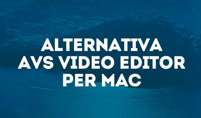 AVS Video Editor per Mac: Video Editing Tool per Mac (incluso Mountain Lion)