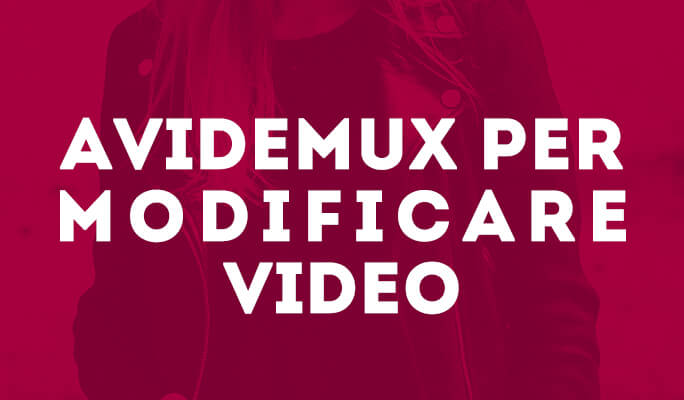Avidemux - Come Usare Avidemux per modificare Video