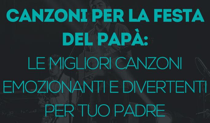 Canzoni per la Festa del Papà: le migliori canzoni emozionanti e divertenti per
