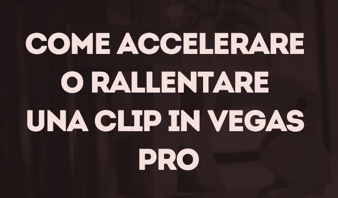 Come accelerare o rallentare una clip in Vegas Pro