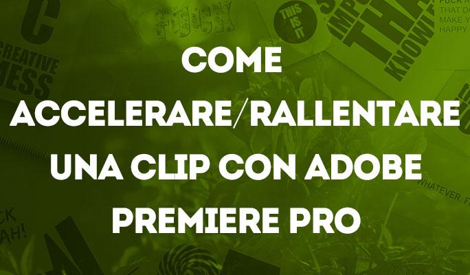 Come accelerare/rallentare una clip con Adobe Premiere Pro