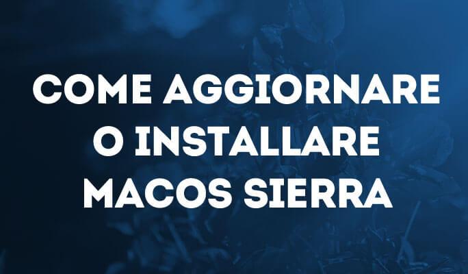 Come aggiornare o installare macOs Sierra