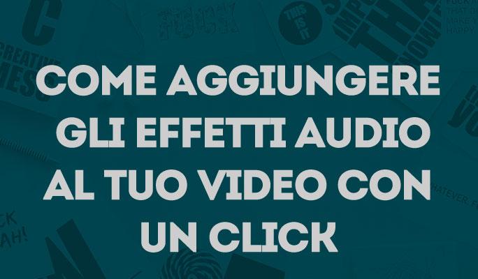 Come aggiungere gli effetti audio al tuo video con un click