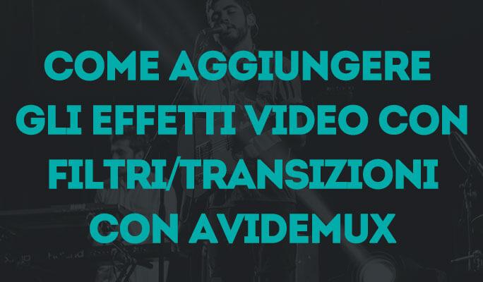 Come aggiungere gli effetti video con Filtri/Transizioni con Avidemux
