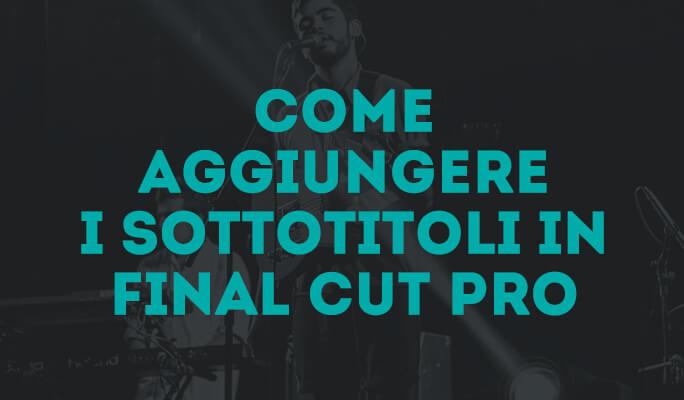 Come aggiungere i sottotitoli in Final Cut Pro