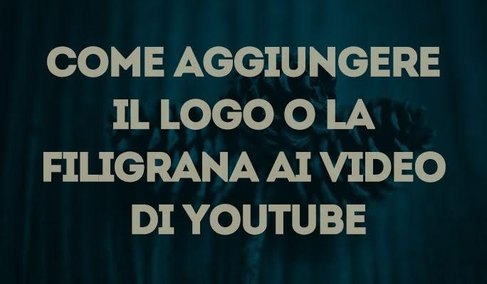 Come aggiungere il logo o la filigrana ai video di YouTube