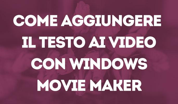 Come aggiungere il testo ai video con Windows Movie Maker