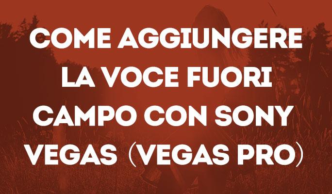 Come aggiungere la voce fuori campo con Sony Vegas (Vegas Pro)