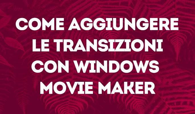 Come aggiungere le transizioni con Windows Movie Maker