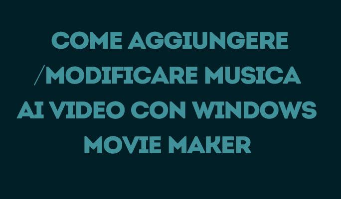 Come aggiungere/modificare musica ai video con Windows Movie Maker