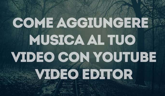 Come aggiungere musica al tuo video con YouTube Video Editor