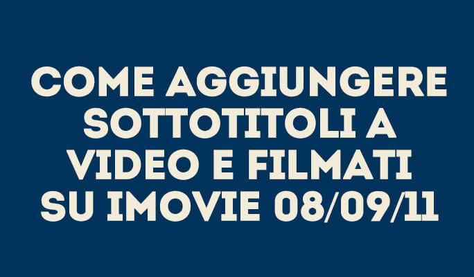 Come aggiungere sottotitoli a video e filmati su iMovie 08/09/11