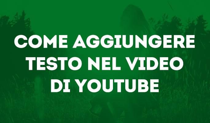 Come aggiungere testo nel video di YouTube