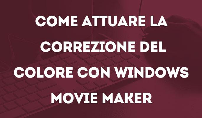 Come attuare la Correzione del colore con Windows Movie Maker
