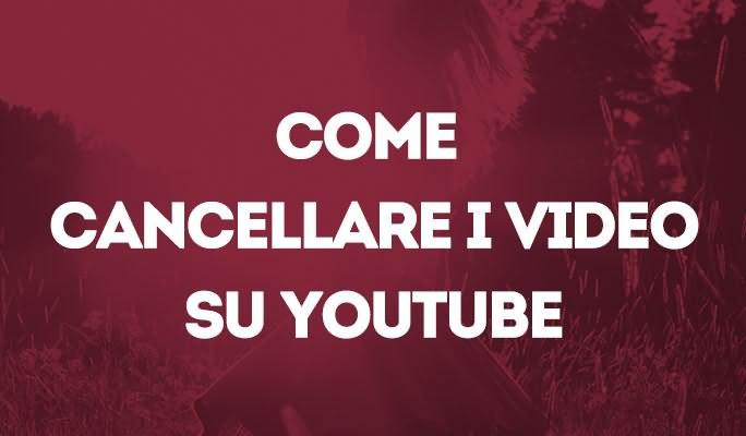 Come cancellare i video su Youtube