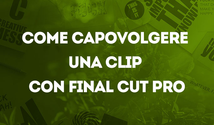 Come capovolgere una clip con Final Cut Pro