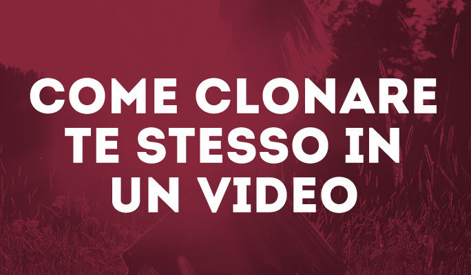 Come clonare te stesso in un video