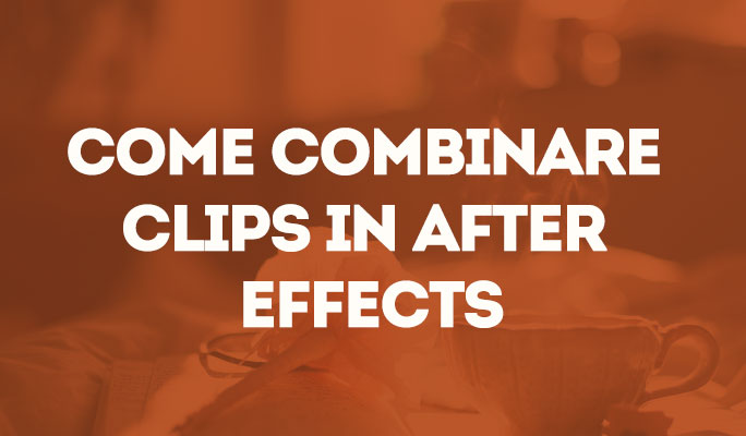 Come Combinare Clips in After Effects